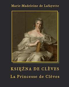 Księżna de Cleves - La Princesse de Cleves - Marie-Madeleine de Lafayette - ebook