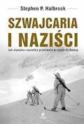 Szwajcaria i naziści. Jak alpejska republika przetrwała w III Rzeszy - Stephan Halbrook - ebook
