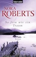 So fern wie ein Traum - Nora Roberts - E-Book