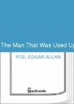 The Man That Was Used Up - Edgar Allan Poe - ebook