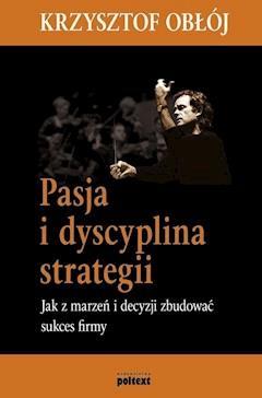 Pasja i dyscyplina strategii - Krzysztof Obłój - ebook