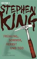 Frühling, Sommer, Herbst und Tod - Stephen King - E-Book