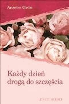 Każdy dzień drogą do szczęścia - Anselm Grün - ebook