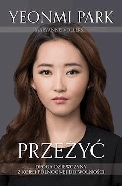 Przeżyć. Droga dziewczyny z Korei Północnej do wolności - Yeonmi Park - ebook