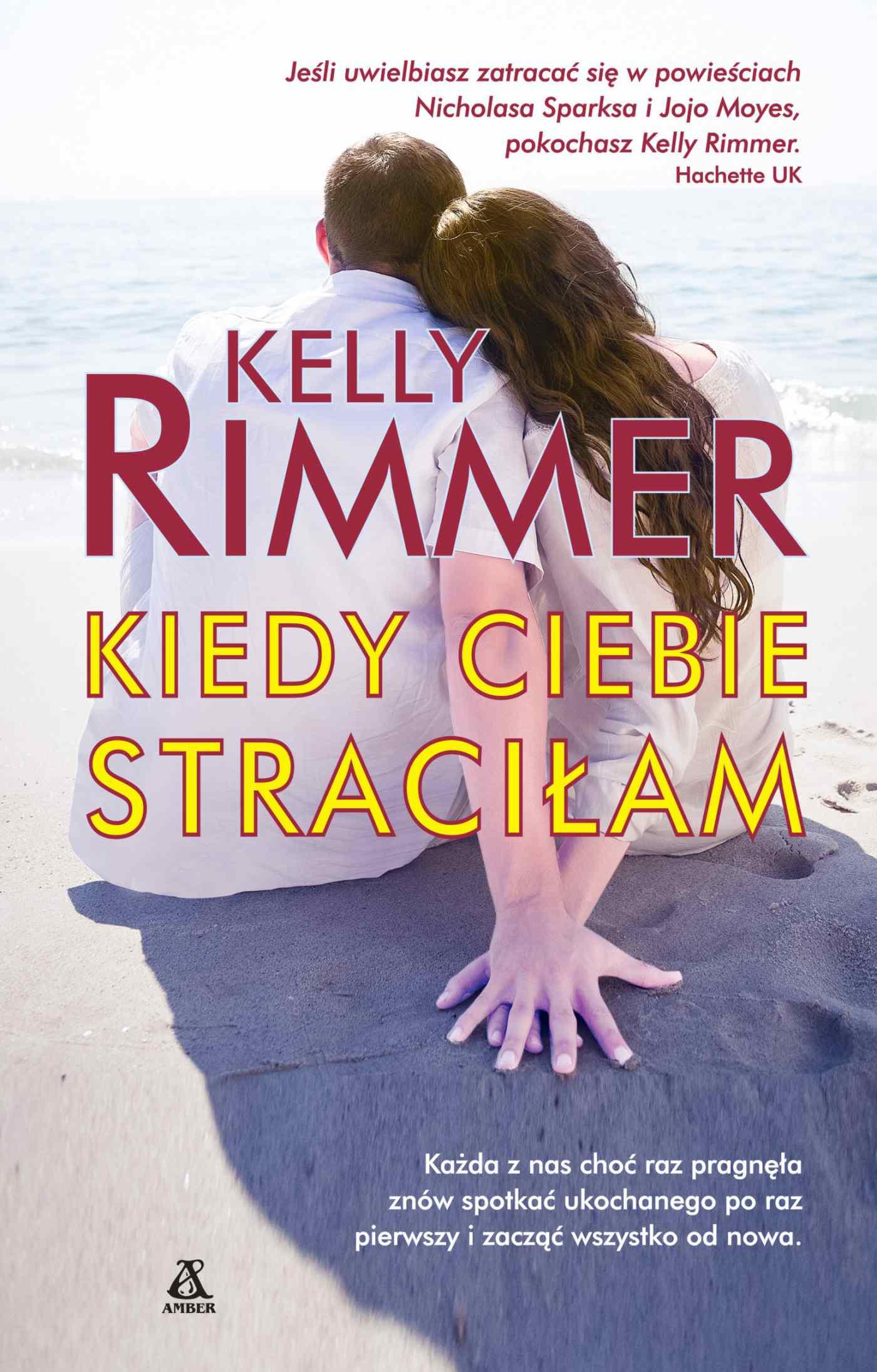 Kiedy ciebie straciłam - Tylko w Legimi możesz przeczytać ten tytuł przez 7 dni za darmo. - Kelly Rimmer