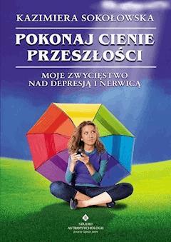 Pokonaj cienie przeszłości - Kazimiera Sokołowska - ebook