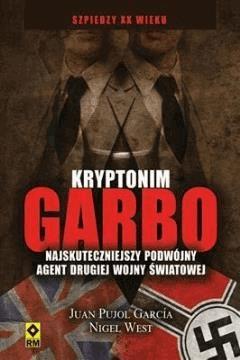 Kryptonim Garbo. Najskuteczniejszy podwójny agent drugiej wojny światowej - Juan Pujol Garcia, Nigel West - ebook