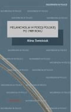 Melancholia w poezji polskiej po 1989 roku - prof. dr hab. Ryszard Nycz, Alina Świeściak - ebook