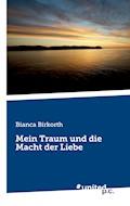 Mein Traum und die Macht der Liebe - Bianca Birkorth - E-Book