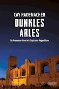 Dunkles Arles - Cay Rademacher - E-Book