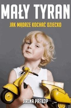 Mały tyran. Jak mądrze kochać dziecko - Jirina Prekop - ebook