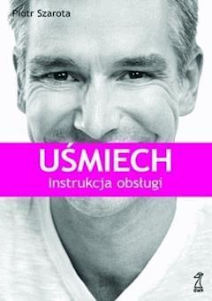 Uśmiech. Instrukcja obsługi - Piotr Szarota - ebook