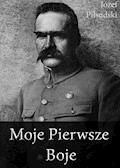 Moje Pierwsze Boje - Józef Piłsudski - ebook