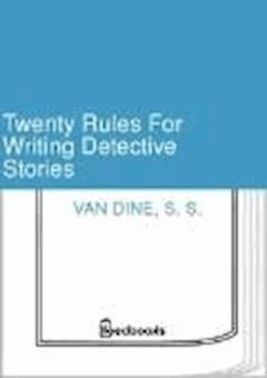 Twenty Rules For Writing Detective Stories - S. S. Van Dine - ebook