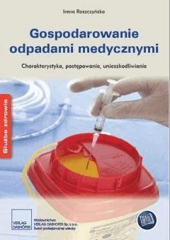 Gospodarowanie odpadami medycznymi Charakterystyka, postępowanie, unieszkodliwianie - Irena Roszczyńska - ebook
