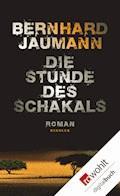 Die Stunde des Schakals - Bernhard Jaumann - E-Book