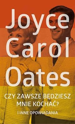 Czy zawsze będziesz mnie kochać? - Joyce Carol Oates - ebook