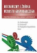 Mechanizmy i źródła wzrostu gospodarczego. Polityka ekonomiczna a wzrost gospodarczy - prof. nadzw. dr hab. Jan Bednarczyk - ebook
