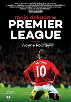 Wayne Rooney. Moja dekada w Premier League - Wayne Rooney - ebook