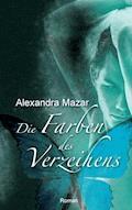Die Farben des Verzeihens - Alexandra Mazar - E-Book