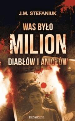 Was było milion diabłów i aniołów - J. M. Stefaniuk - ebook