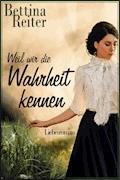Weil wir die Wahrheit kennen - Bettina Reiter - E-Book