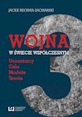Wojna w świecie współczesnym. Uczestnicy ‒ cele ‒ modele ‒ teorie - Jacek Reginia-Zacharski - ebook