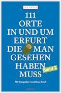 111 Orte in und um Erfurt, die man gesehen haben muss - Ulf Annel - E-Book