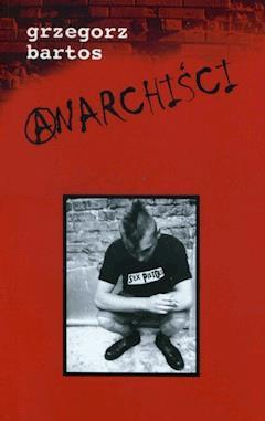 Anarchiści - Grzegorz Bartos - ebook