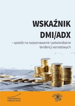 Wskaźnik DMI/ADX - sposób na rozpoznawanie i potwierdzanie tendencji wzrostowych - Michał Pietrzyca - ebook