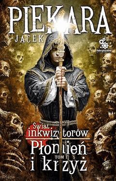 Płomień i krzyż, tom 1 (wyd. II) - Jacek Piekara - ebook