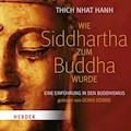 Wie Siddhartha zum Buddha wurde - Thich Nhat Hanh - Hörbüch