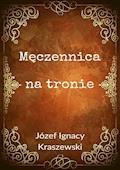 Męczennica na tronie - Józef Ignacy Kraszewski - ebook