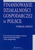 Finansowanie działalności gospodarczej w Polsce. Wybrane aspekty - Anna Szelągowska, Izabela Pruchnicka-Grabias - ebook