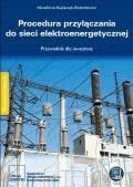 Procedura przyłączania do sieci elektroenergetycznej Przewodnik inwestora - Opracowanie zbiorowe - ebook