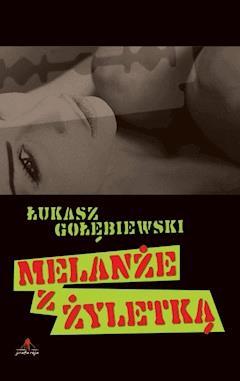 Melanże z Żyletką - Łukasz Gołębiewski - ebook