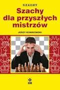 Szachy dla przyszłych mistrzów - Jerzy Konikowski - ebook