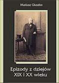 Epizody z dziejów XIX i XX wieku - Mariusz Głuszko - ebook