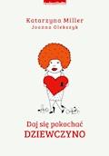 Daj się pokochać dziewczyno - Katarzyna Miller, Joanna Olekszyk - ebook