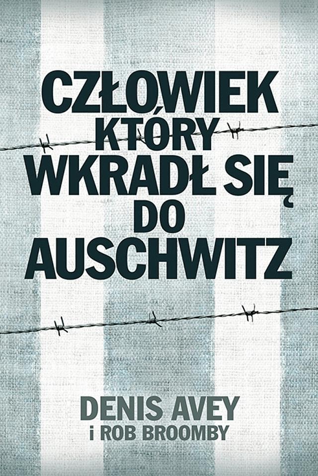 Człowiek, który wkradł się do Auschwitz - Tylko w Legimi możesz przeczytać ten tytuł przez 7 dni za darmo. - Rob Broomby