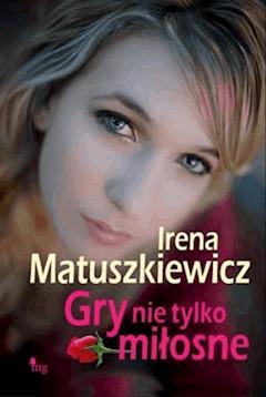 Gry nie tylko miłosne - Irena Matuszkiewicz - ebook