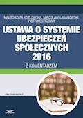Ustawa o systemie ubezpieczeń społecznych 2016 z komentarzem - Małgorzata Kozłowska, Mirosław Łabanowski, Piotr Kostrzewa - ebook