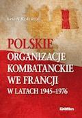 Polskie organizacje kombatanckie we Francji w latach 1945-1976 - Leszek Kędziora - ebook