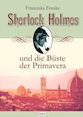Sherlock Holmes und die Büste der Primavera - Franziska Franke - E-Book
