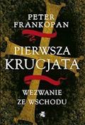 Pierwsza krucjata. Wezwanie ze Wschodu - Peter Frankopan - ebook