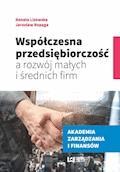 Współczesna przedsiębiorczość a rozwój małych i średnich firm - Renata Lisowska, Jarosław Ropęga - ebook
