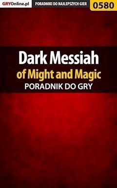 "Dark Messiah of Might and Magic - poradnik do gry - Mariusz ""PIRX"" Janas - ebook"