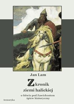 Z kronik Ziemi Halickiej. Zawichost. Śpiew historyczny - Jan Paweł Ferdynand Lam - ebook