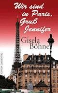 Wir sind in Paris, Gruß Jennifer - Gisela Böhne - E-Book