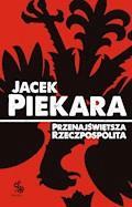 Przenajświętsza Rzeczpospolita (wyd. III) - Jacek Piekara - ebook